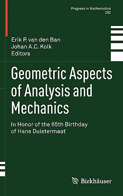 Geometric Aspects of Analysis and Mechanics By Van Den Ban, Erik P. (EDT)/ Kolk, Johan A. C. (EDT)